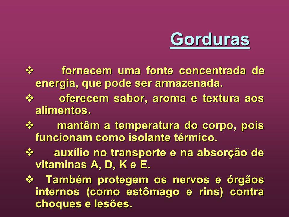 Gorduras fornecem uma fonte concentrada de energia, que pode ser armazenada. fornecem uma fonte concentrada de energia, que pode ser armazenada. ofere
