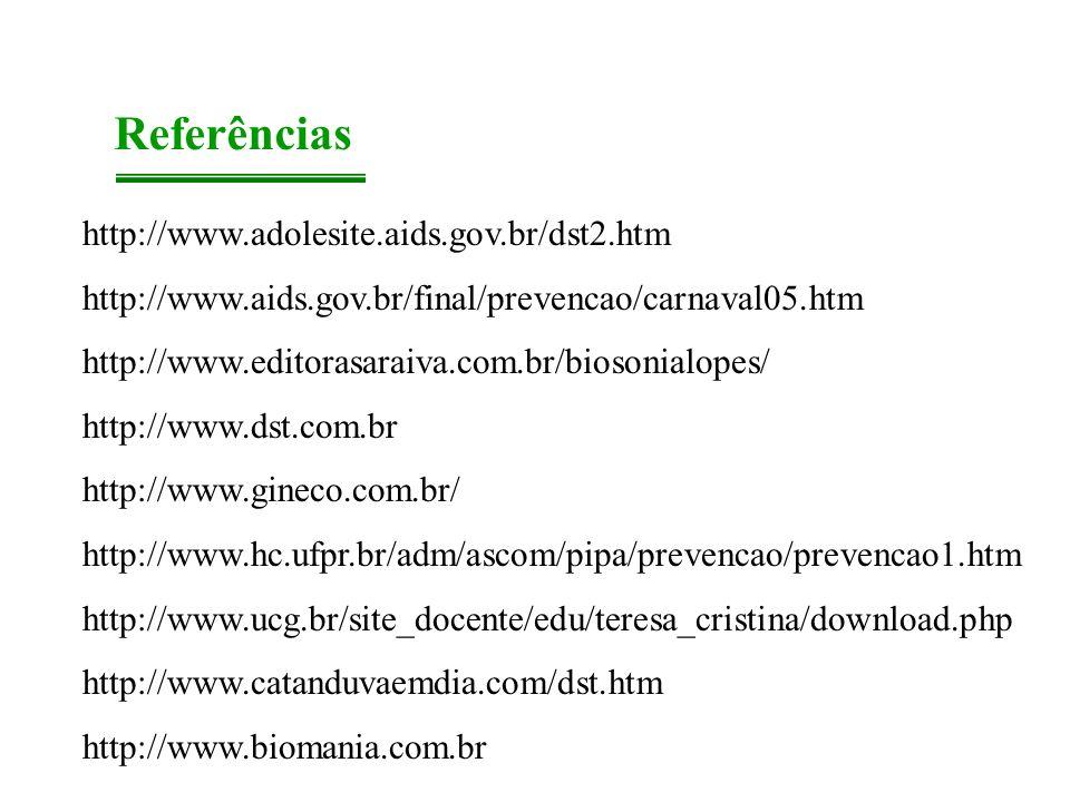Referências http://www.adolesite.aids.gov.br/dst2.htm http://www.aids.gov.br/final/prevencao/carnaval05.htm http://www.editorasaraiva.com.br/biosonial