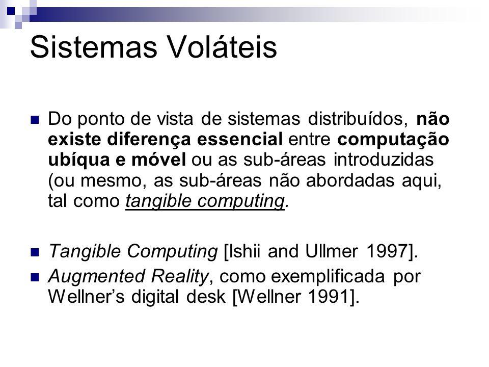 Sistemas Voláteis Do ponto de vista de sistemas distribuídos, não existe diferença essencial entre computação ubíqua e móvel ou as sub-áreas introduzi