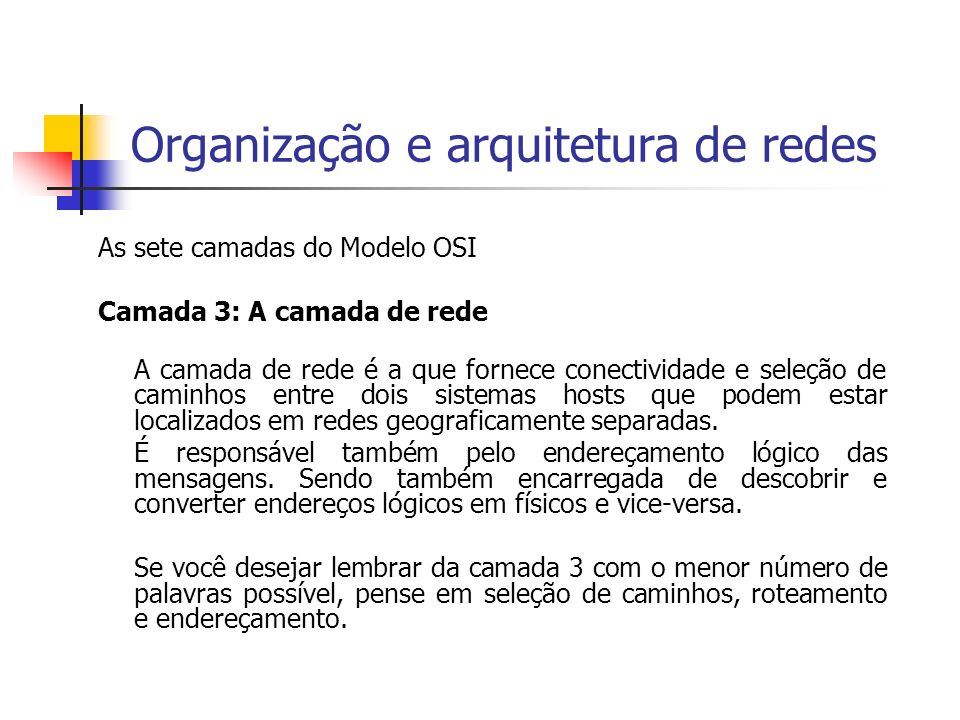 Organização e arquitetura de redes As sete camadas do Modelo OSI Camada 3: A camada de rede A camada de rede é a que fornece conectividade e seleção d