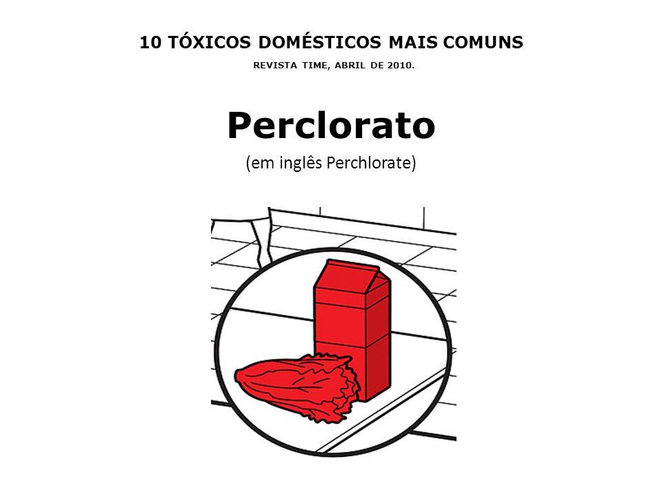 10 TÓXICOS DOMÉSTICOS MAIS COMUNS REVISTA TIME, ABRIL DE 2010. Perclorato (em inglês Perchlorate)