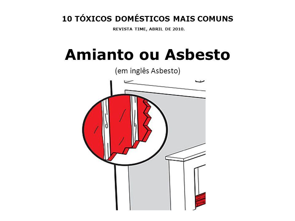 10 TÓXICOS DOMÉSTICOS MAIS COMUNS REVISTA TIME, ABRIL DE 2010. Amianto ou Asbesto (em inglês Asbesto)