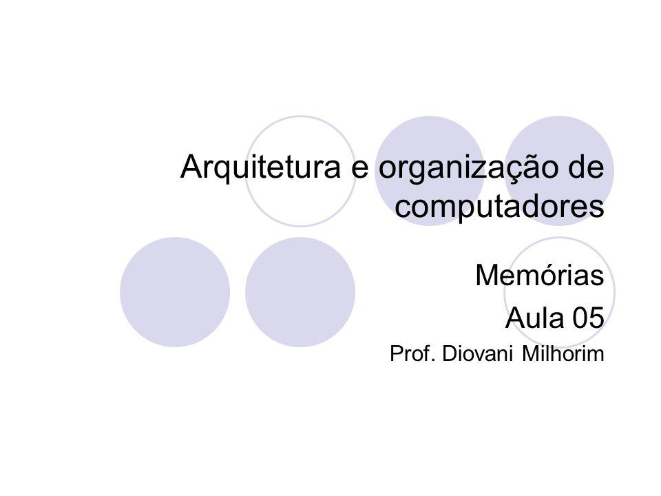 Arquitetura e organização de computadores Memórias Aula 05 Prof. Diovani Milhorim