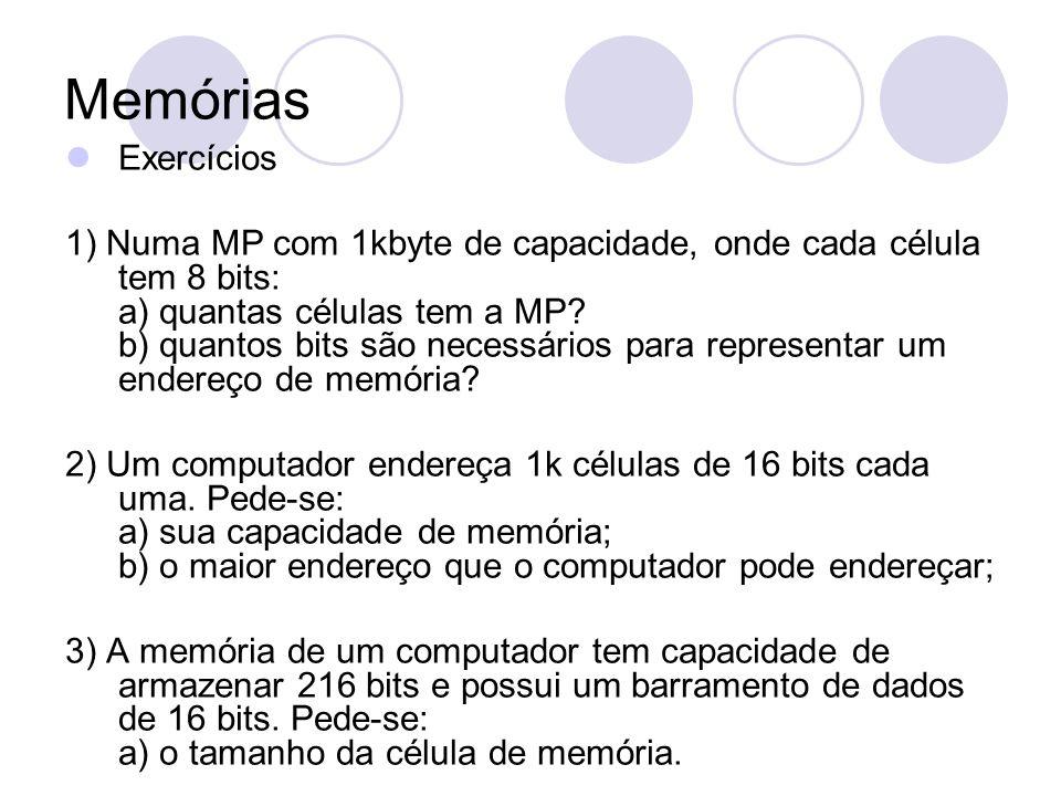 Memórias Exercícios 1) Numa MP com 1kbyte de capacidade, onde cada célula tem 8 bits: a) quantas células tem a MP.