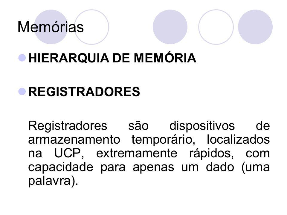 Memórias HIERARQUIA DE MEMÓRIA REGISTRADORES Registradores são dispositivos de armazenamento temporário, localizados na UCP, extremamente rápidos, com capacidade para apenas um dado (uma palavra).