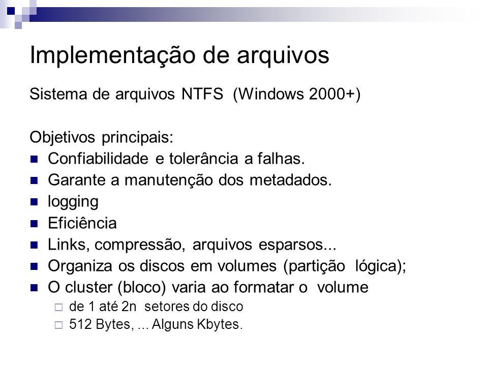 Implementação de arquivos Sistema de arquivos NTFS (Windows 2000+) Objetivos principais: Confiabilidade e tolerância a falhas.