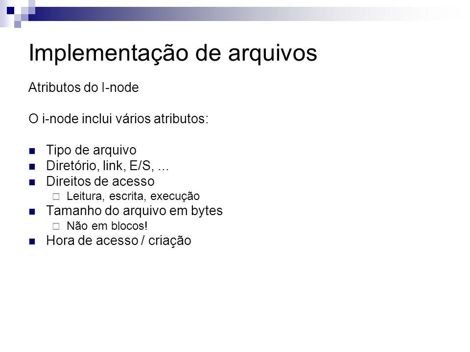 Implementação de arquivos Atributos do I-node O i-node inclui vários atributos: Tipo de arquivo Diretório, link, E/S,...
