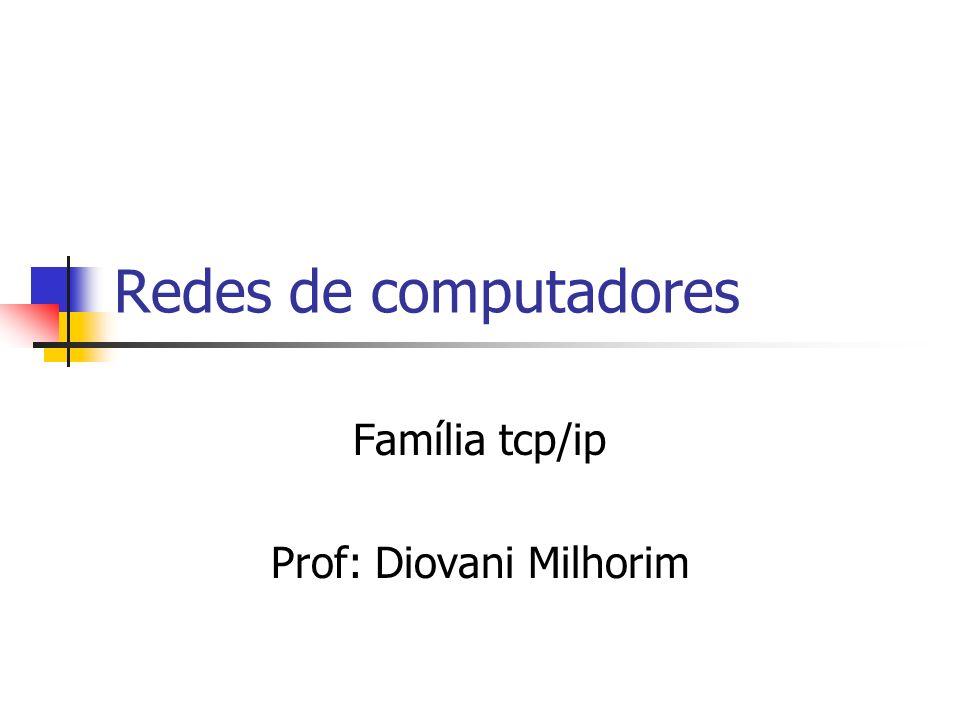 Familia tcp/ip Os protocolos Tcp (transporte control protocol) e Ip (internet protocol) são os mais conhecidos de uma família de protocolos que se comumente é chamdada de familia tcp/ip.