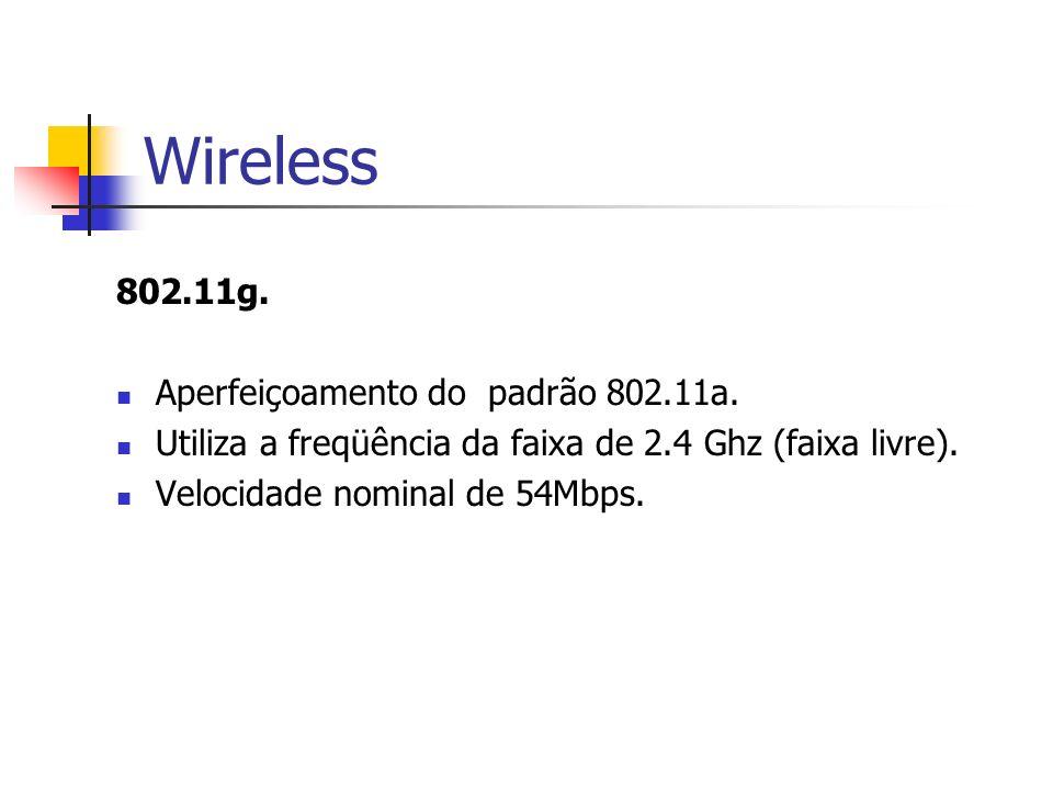 Wireless 802.11g. Aperfeiçoamento do padrão 802.11a. Utiliza a freqüência da faixa de 2.4 Ghz (faixa livre). Velocidade nominal de 54Mbps.