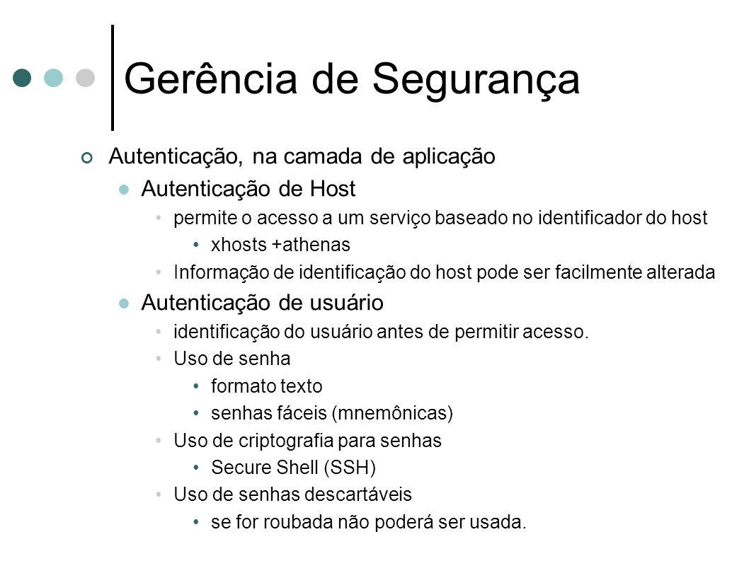 Gerência de Segurança Autenticação, na camada de aplicação Autenticação de Host permite o acesso a um serviço baseado no identificador do host xhosts