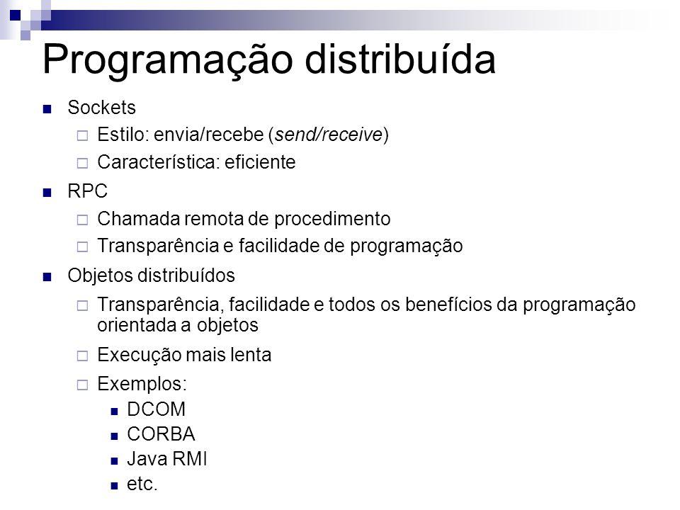 Programação distribuída Sockets Estilo: envia/recebe (send/receive) Característica: eficiente RPC Chamada remota de procedimento Transparência e facil