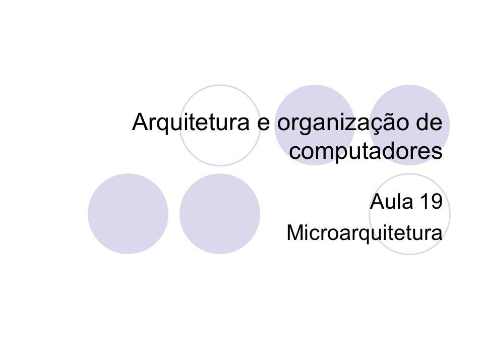 Arquitetura e organização de computadores Aula 19 Microarquitetura
