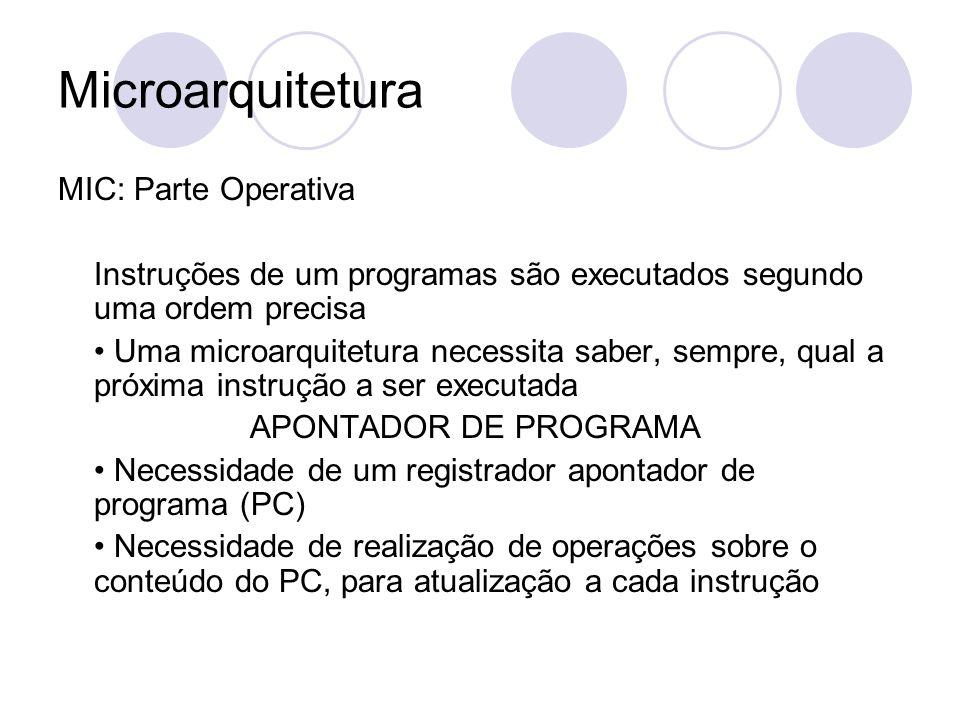 Microarquitetura MIC: Parte Operativa Instruções de um programas são executados segundo uma ordem precisa Uma microarquitetura necessita saber, sempre