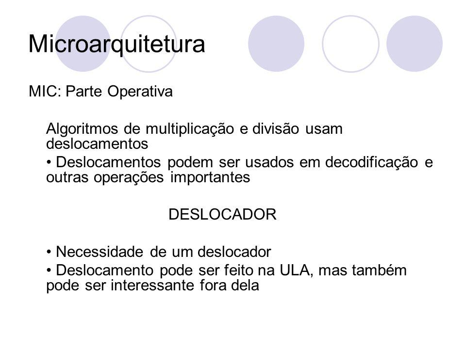 Microarquitetura MIC: Parte Operativa Algoritmos de multiplicação e divisão usam deslocamentos Deslocamentos podem ser usados em decodificação e outra