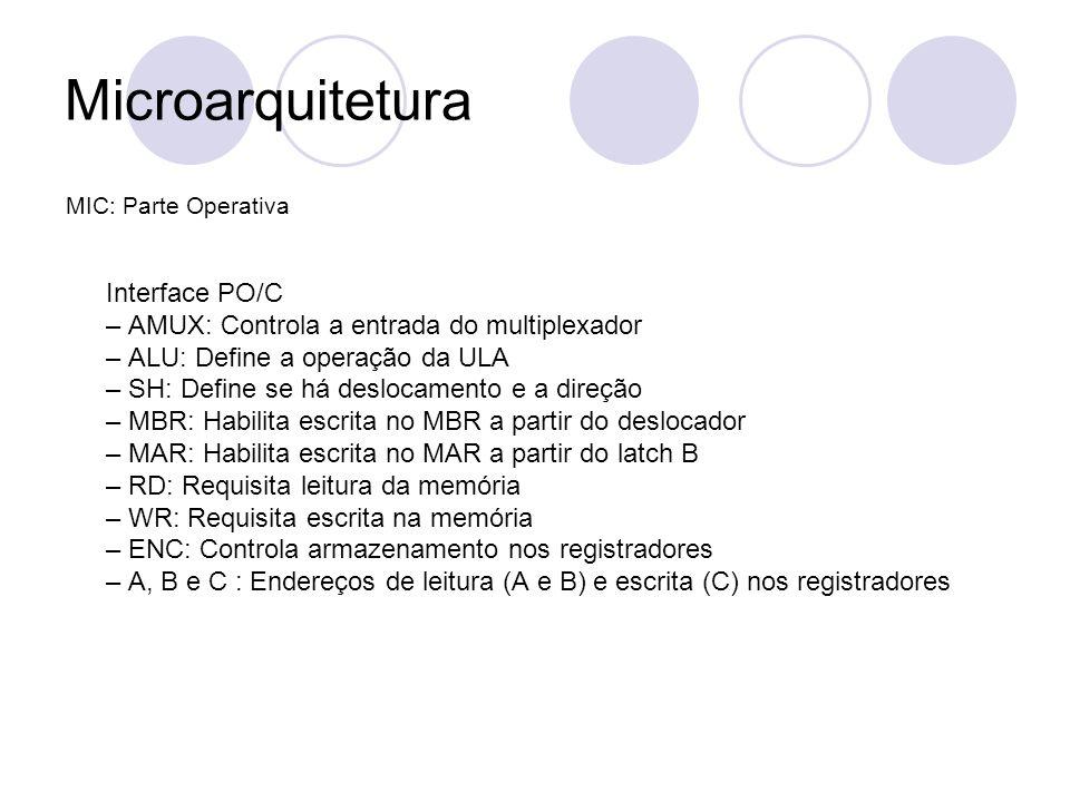 Microarquitetura MIC: Parte Operativa Interface PO/C – AMUX: Controla a entrada do multiplexador – ALU: Define a operação da ULA – SH: Define se há de