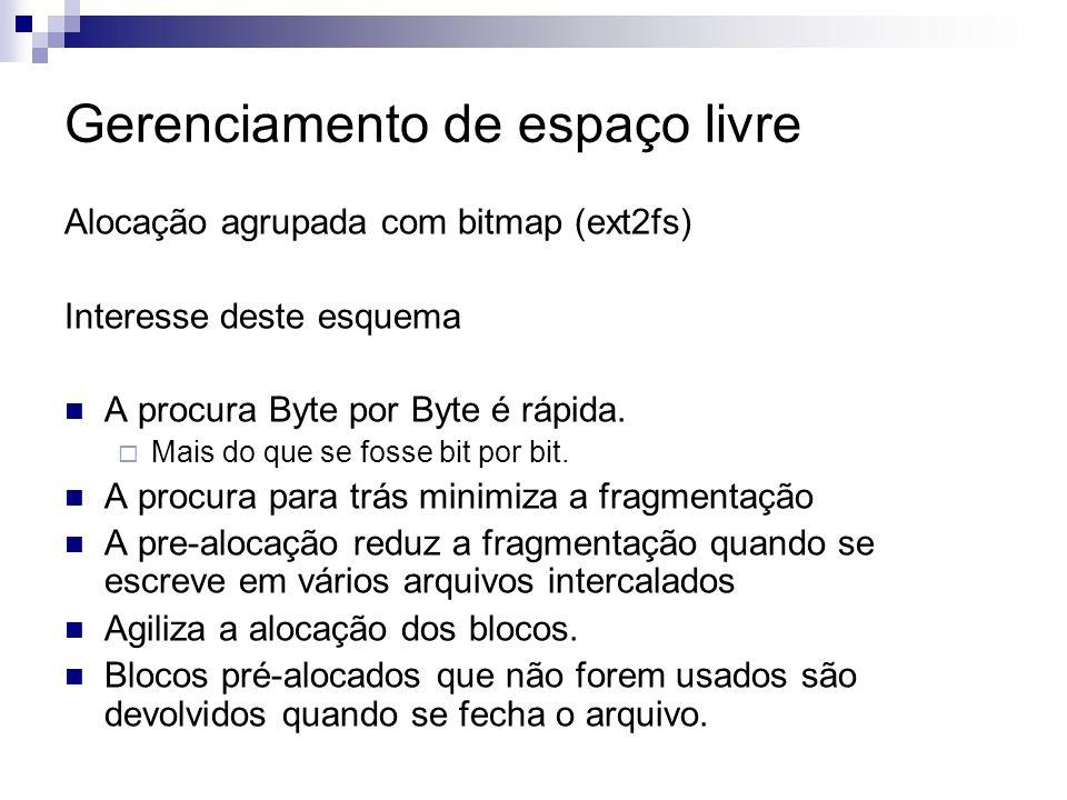 Gerenciamento de espaço livre Alocação agrupada com bitmap (ext2fs) Interesse deste esquema A procura Byte por Byte é rápida. Mais do que se fosse bit