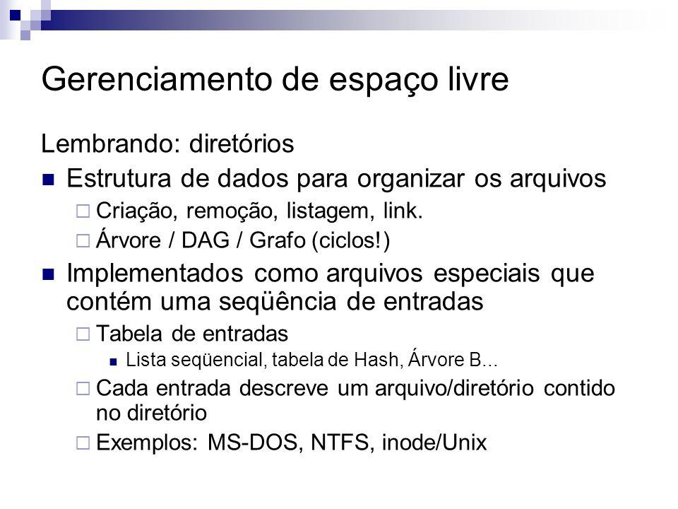 Gerenciamento de espaço livre Lembrando: diretórios Estrutura de dados para organizar os arquivos Criação, remoção, listagem, link. Árvore / DAG / Gra
