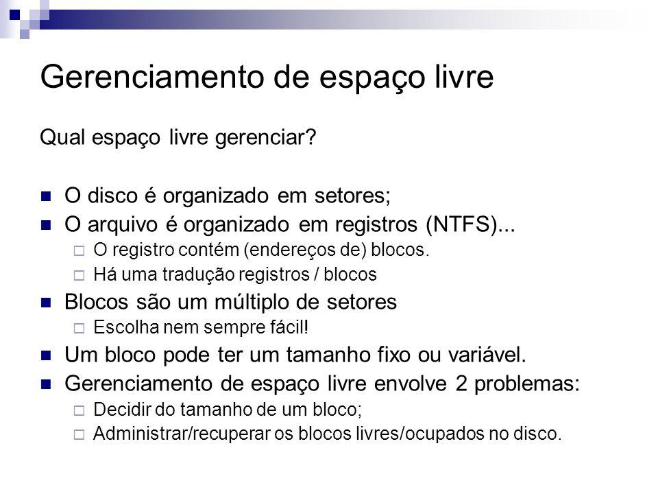 Gerenciamento de espaço livre Qual espaço livre gerenciar? O disco é organizado em setores; O arquivo é organizado em registros (NTFS)... O registro c