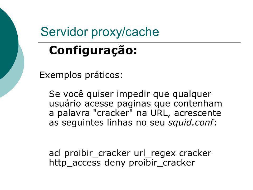 Servidor proxy/cache Configuração: Exemplos práticos: Se você quiser impedir que qualquer usuário acesse paginas que contenham a palavra