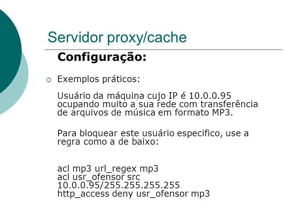 Servidor proxy/cache Configuração: Exemplos práticos: Usuário da máquina cujo IP é 10.0.0.95 ocupando muito a sua rede com transferência de arquivos d