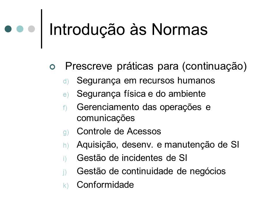 Introdução às Normas Prescreve práticas para (continuação) d) Segurança em recursos humanos e) Segurança física e do ambiente f) Gerenciamento das ope