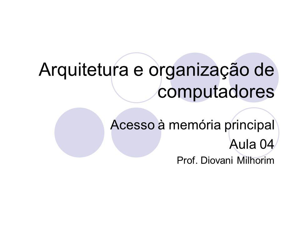 Arquitetura e organização de computadores Acesso à memória principal Aula 04 Prof. Diovani Milhorim