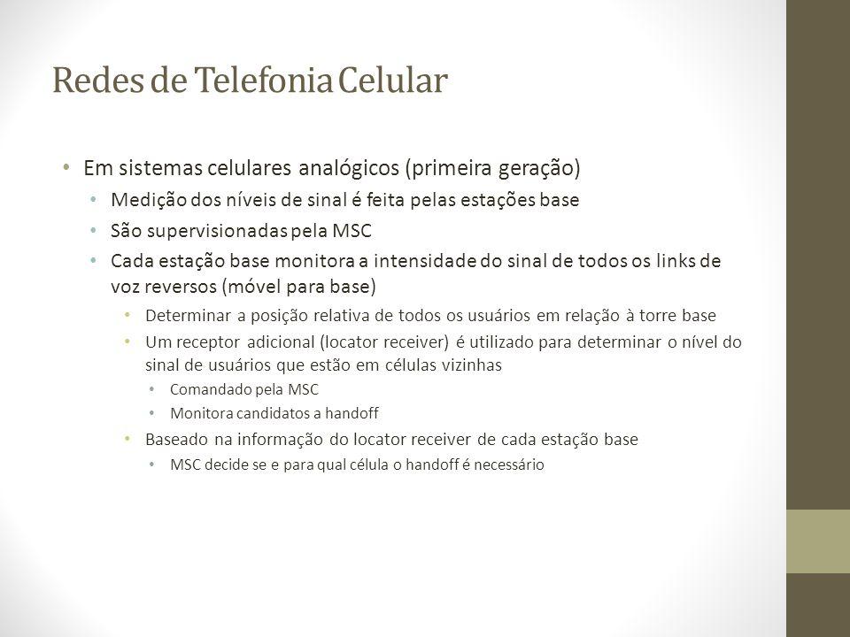Redes de Telefonia Celular Em sistemas celulares analógicos (primeira geração) Medição dos níveis de sinal é feita pelas estações base São supervision