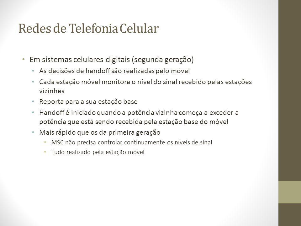 Redes de Telefonia Celular Em sistemas celulares digitais (segunda geração) As decisões de handoff são realizadas pelo móvel Cada estação móvel monito