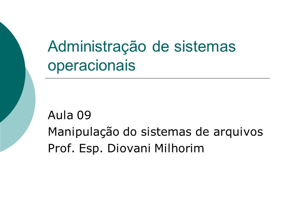 Administração de sistemas operacionais Aula 09 Manipulação do sistemas de arquivos Prof. Esp. Diovani Milhorim