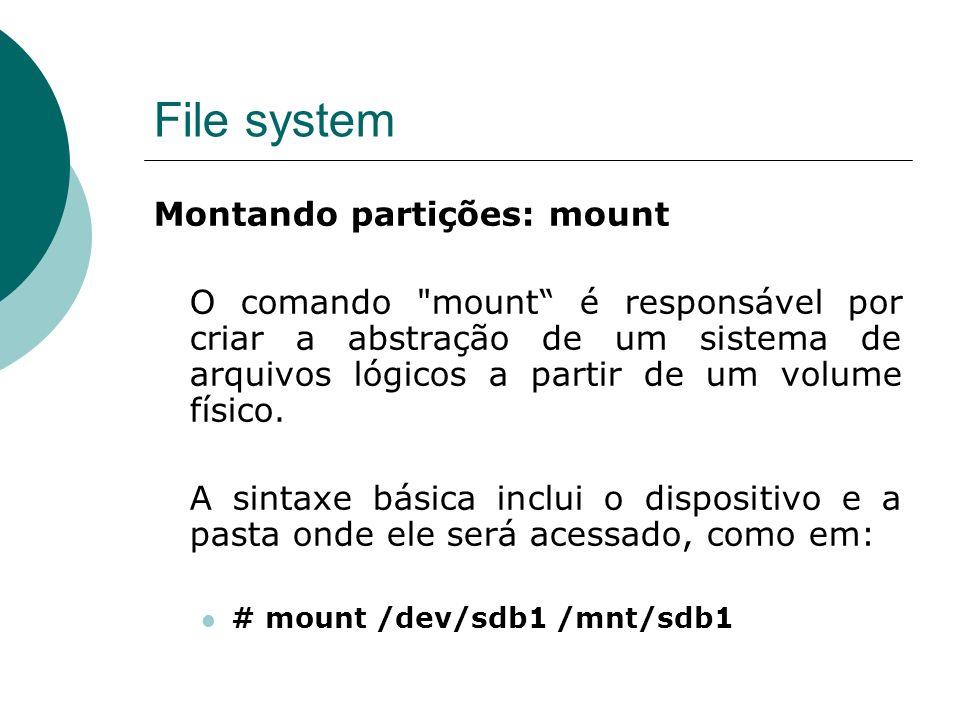 File system Montando partições: mount O comando