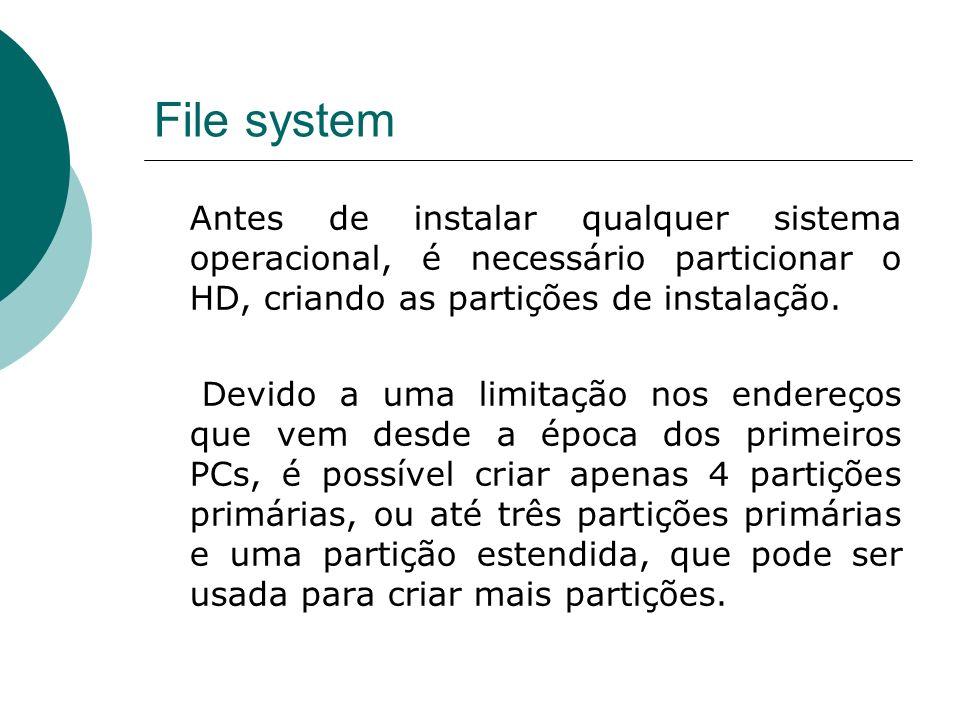 File system Montando partições: mount O comando mount é responsável por criar a abstração de um sistema de arquivos lógicos a partir de um volume físico.