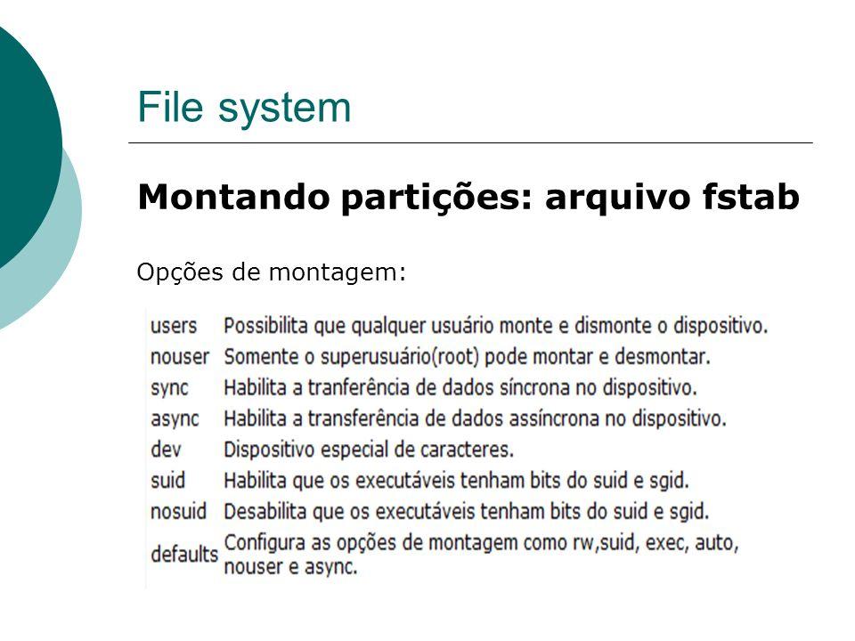 File system Montando partições: arquivo fstab Opções de montagem:
