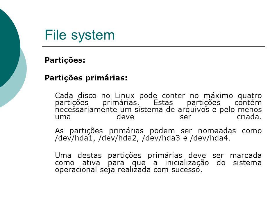 File system Montando partições: mount Ao desmontar a partição, pode-se especificar tanto o dispositivo, quando a pasta onde ele foi montado, como em: # umount /mnt/sdb1 OU # umount /dev/sdb1