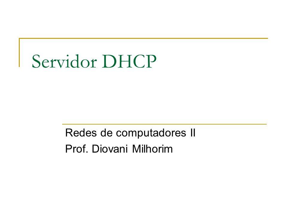 Servidor DHCP Redes de computadores II Prof. Diovani Milhorim