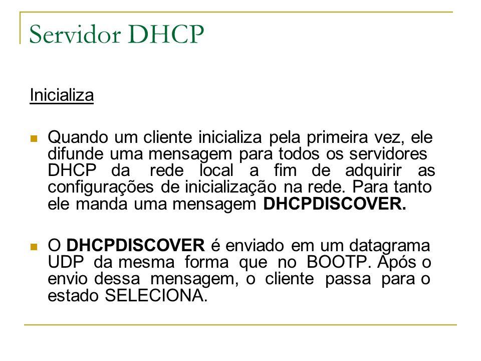 Servidor DHCP Inicializa Quando um cliente inicializa pela primeira vez, ele difunde uma mensagem para todos os servidores DHCP da rede local a fim de