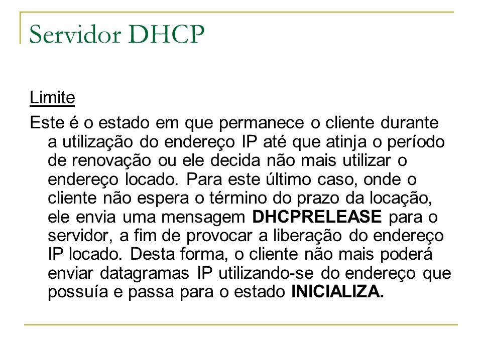 Servidor DHCP Limite Este é o estado em que permanece o cliente durante a utilização do endereço IP até que atinja o período de renovação ou ele decid