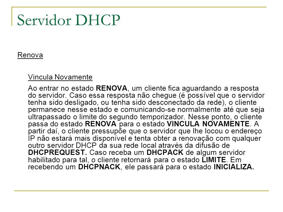 Servidor DHCP Renova Vincula Novamente Ao entrar no estado RENOVA, um cliente fica aguardando a resposta do servidor. Caso essa resposta não chegue (é
