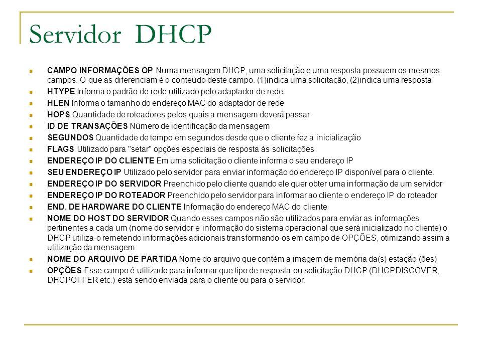 Servidor DHCP CAMPO INFORMAÇÕES OP Numa mensagem DHCP, uma solicitação e uma resposta possuem os mesmos campos. O que as diferenciam é o conteúdo dest