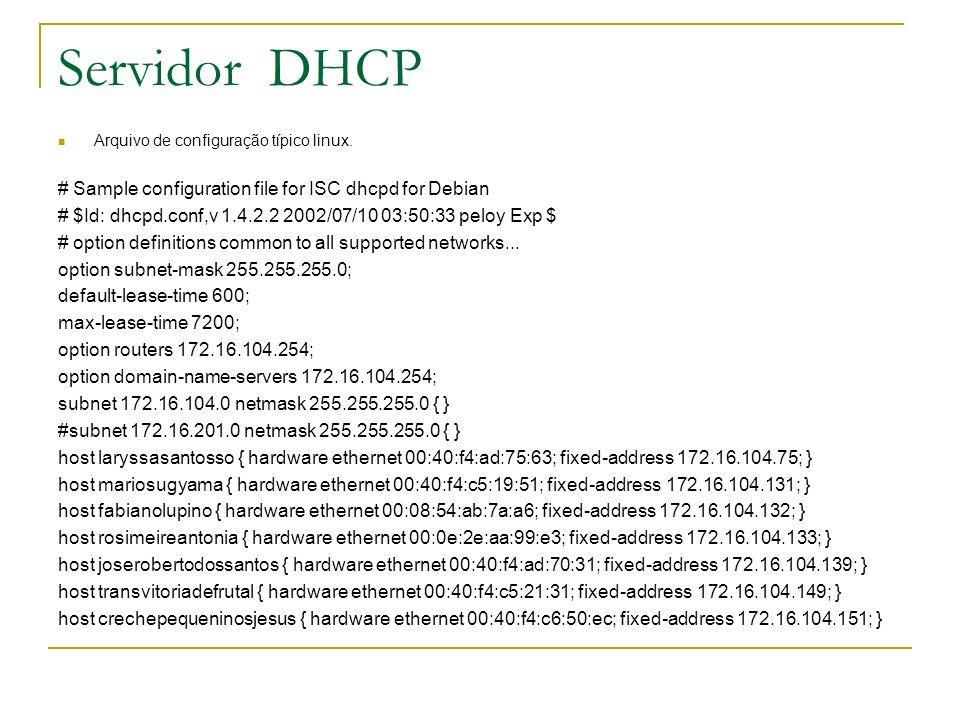 Servidor DHCP Arquivo de configuração típico linux. # Sample configuration file for ISC dhcpd for Debian # $Id: dhcpd.conf,v 1.4.2.2 2002/07/10 03:50: