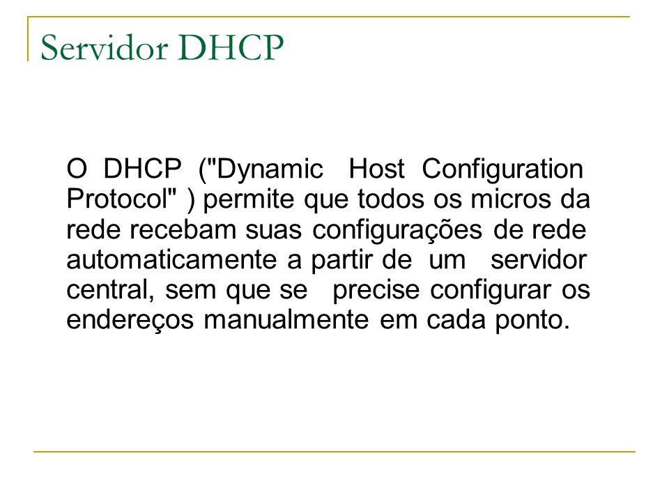 Servidor DHCP O DHCP pode atribuir endereço para um equipamento de rede de três formas: Configuração manual; Configuração automática; Configuração dinâmica.