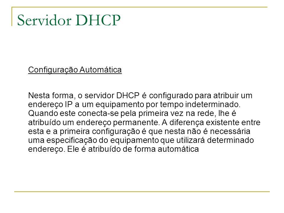 Servidor DHCP Configuração Automática Nesta forma, o servidor DHCP é configurado para atribuir um endereço IP a um equipamento por tempo indeterminado