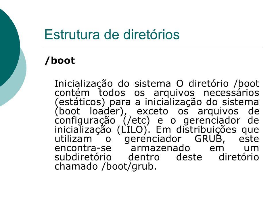 Estrutura de diretórios /sbin Binários essenciais para a administração do sistema: O diretório /sbin somente armazena arquivos binários essenciais para a administração do sistema, onde os mesmos são utilizado somente pelo superusuário ou durante a inicialização do sistema.