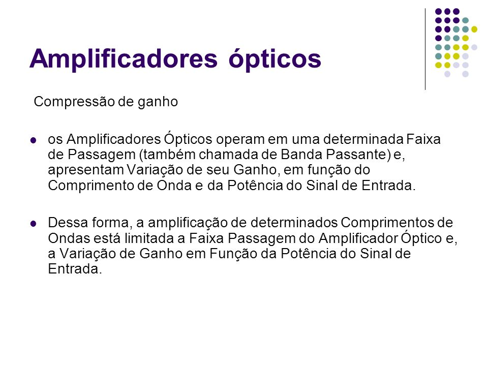 Amplificadores ópticos Compressão de ganho os Amplificadores Ópticos operam em uma determinada Faixa de Passagem (também chamada de Banda Passante) e,
