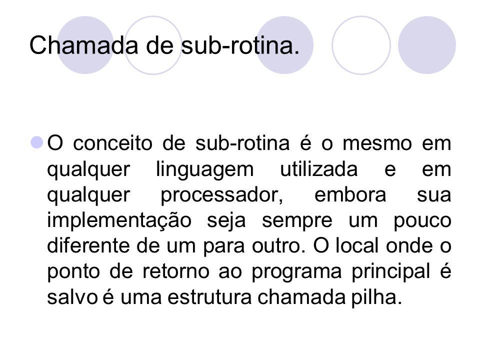 Chamada de sub-rotina. O conceito de sub-rotina é o mesmo em qualquer linguagem utilizada e em qualquer processador, embora sua implementação seja sem