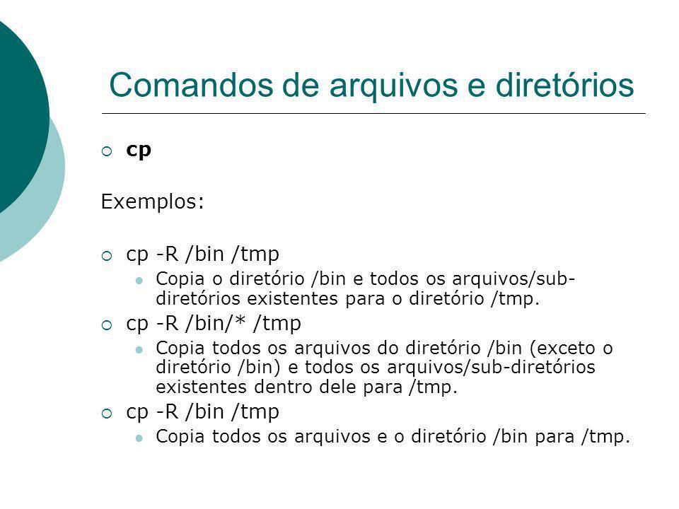 Comandos de arquivos e diretórios cp Exemplos: cp -R /bin /tmp Copia o diretório /bin e todos os arquivos/sub- diretórios existentes para o diretório