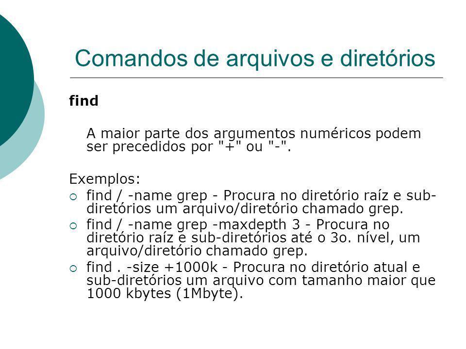 Comandos de arquivos e diretórios find A maior parte dos argumentos numéricos podem ser precedidos por