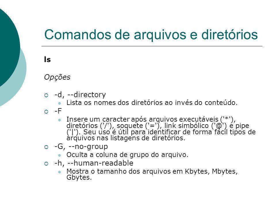 Comandos de arquivos e diretórios ls Opções -d, --directory Lista os nomes dos diretórios ao invés do conteúdo. -F Insere um caracter após arquivos ex