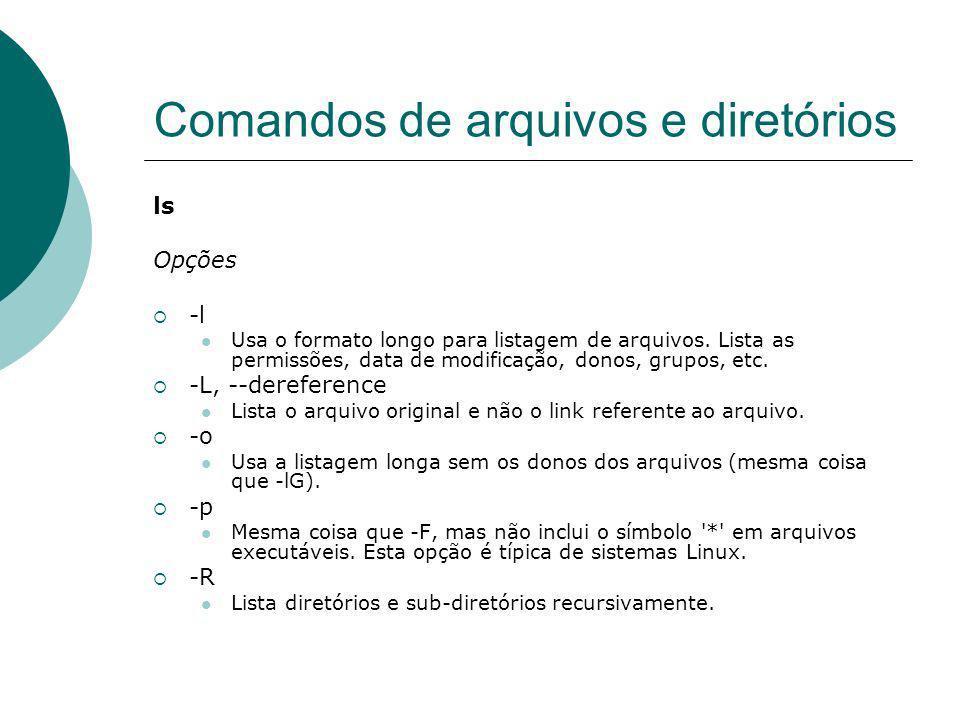 Comandos de arquivos e diretórios ls Exemplo: Saída típica do comando # ls –l -rw-rr-- permissões 1Quantidade de sub-diretórios Diovani diovaniusuário e grup 5Tamanho do arquivo em bytes Ago 18 14:26data e hora do último acesso TesteNome do arquivo