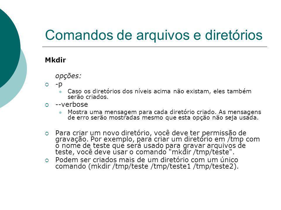 Comandos de arquivos e diretórios Mkdir opções: -p Caso os diretórios dos níveis acima não existam, eles também serão criados. --verbose Mostra uma me