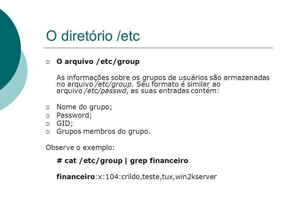 O diretório /etc O arquivo /etc/group As informações sobre os grupos de usuários são armazenadas no arquivo /etc/group. Seu formato é similar ao arqui